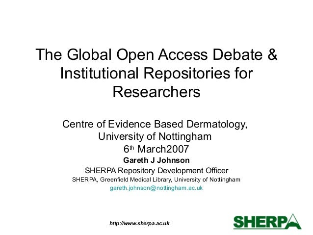 http://www.sherpa.ac.uk The Global Open Access Debate & Institutional Repositories for Researchers Centre of Evidence Base...