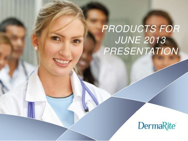 PRODUCTS FOR JUNE 2013 PRESENTATION  Nursing SCHOOL