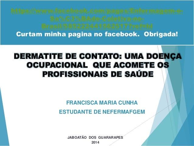 FRANCISCA MARIA CUNHA ESTUDANTE DE NEFERMAFGEM JABOATÃO DOS GUARARAPES 2014 DERMATITE DE CONTATO: UMA DOENÇA OCUPACIONAL Q...