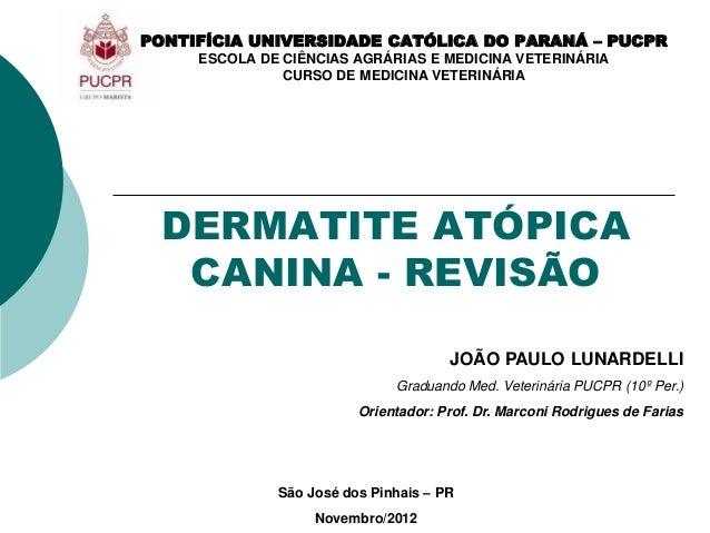 DERMATITE ATÓPICA CANINA - REVISÃO PONTIFÍCIA UNIVERSIDADE CATÓLICA DO PARANÁ – PUCPR ESCOLA DE CIÊNCIAS AGRÁRIAS E MEDICI...