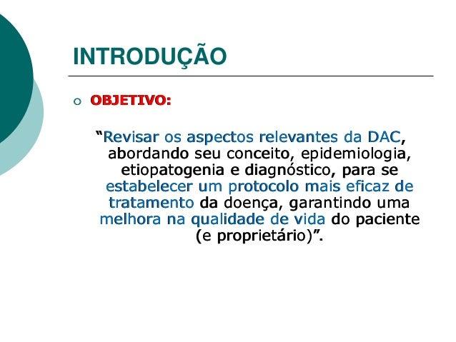 """INTRODUÇÃO  OBJETIVO: """"Revisar os aspectos relevantes da DAC, abordando seu conceito, epidemiologia, etiopatogenia e diag..."""