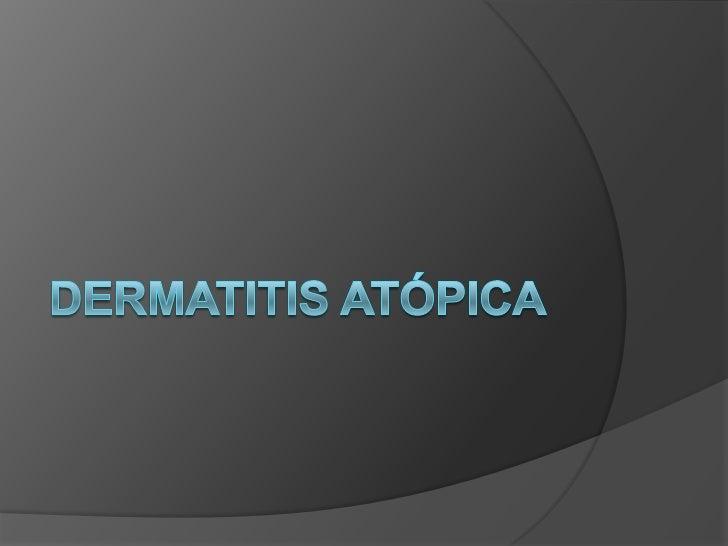 Definición Trastorno inflamatorio crónico de la piel Acompaña a menudo al asma y rinitis  atópicas Respuesta dérmica pr...