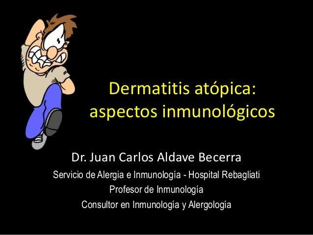 Dermatitis atópica: aspectos inmunológicos Dr. Juan Carlos Aldave Becerra Servicio de Alergia e Inmunología - Hospital Reb...