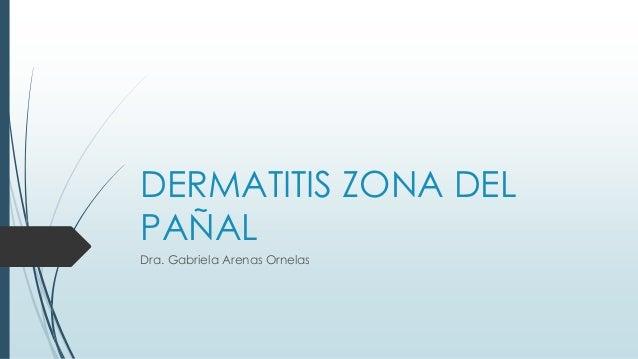 DERMATITIS ZONA DEL PAÑAL Dra. Gabriela Arenas Ornelas