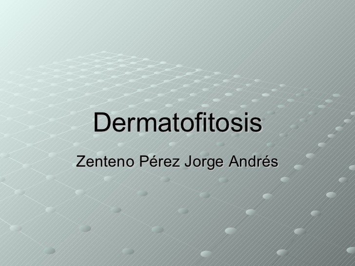 Dermatofitosis Zenteno Pérez Jorge Andrés