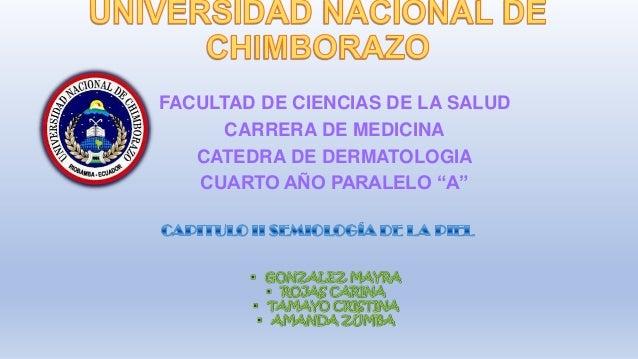"""FACULTAD DE CIENCIAS DE LA SALUD CARRERA DE MEDICINA CATEDRA DE DERMATOLOGIA CUARTO AÑO PARALELO """"A"""""""