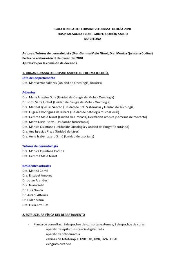 GUIA ITINERARIO FORMATIVO DERMATOLOGÍA 2020 HOSPITAL SAGRAT COR – GRUPO QUIRÓN SALUD BARCELONA Autores: Tutores de dermato...