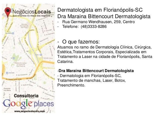 Dermatologista em Florianópolis-SC Dra Maraina Bittencourt Dermatologista - Rua Germano Wendhausen, 259, Centro - Telefone...