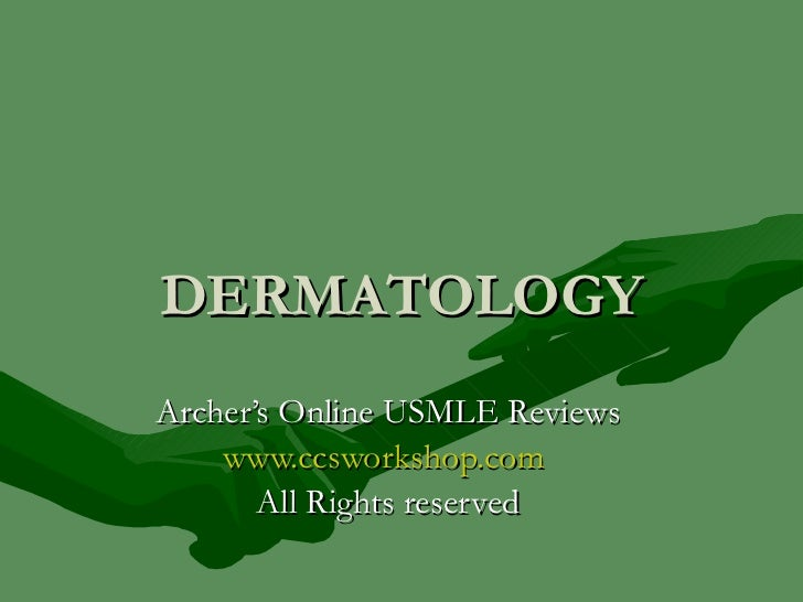 DERMATOLOGY Archer's Online USMLE Reviews www.ccsworkshop.com   All Rights reserved