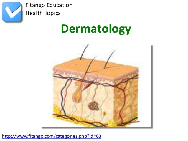 Fitango Education          Health Topics                         Dermatologyhttp://www.fitango.com/categories.php?id=63