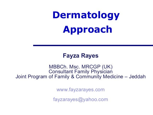 Dermatology                   Approach                   Fayza Rayes              MBBCh. Msc. MRCGP (UK)              Cons...
