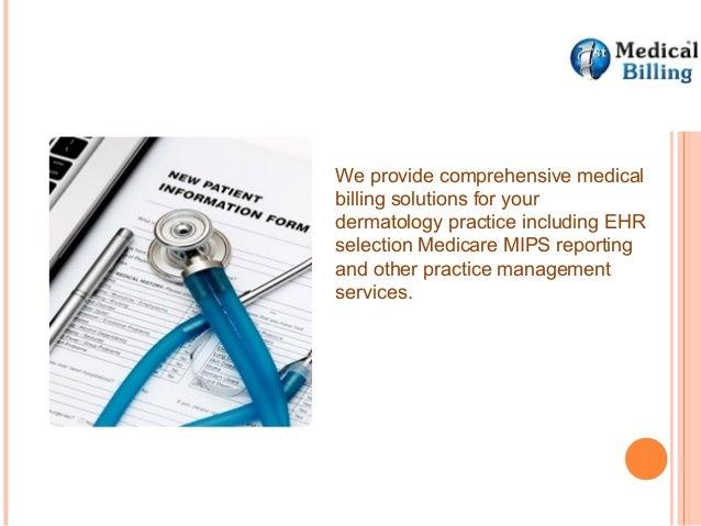 We provide comprehensive medical billing solutions for your dermatology practice including EHR selection Medicare MIPS rep...