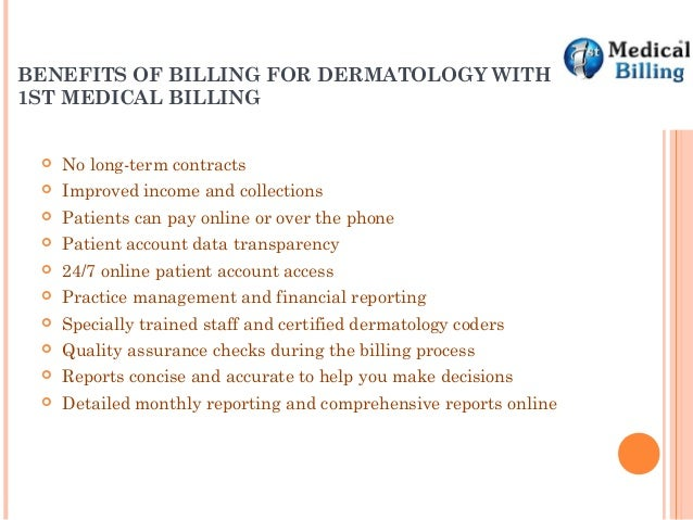 BENEFITS OF BILLING FOR DERMATOLOGY WITH 1ST MEDICAL BILLING  No long-term contracts  Improved income and collections  ...