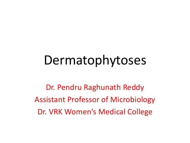 Dermatophytoses Dr. Pendru Raghunath Reddy Assistant Professor of Microbiology Dr. VRK Women's Medical College