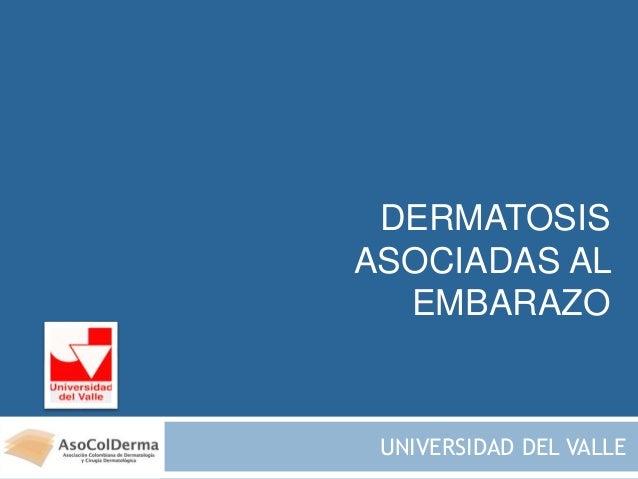 DERMATOSIS ASOCIADAS AL EMBARAZO UNIVERSIDAD DEL VALLE
