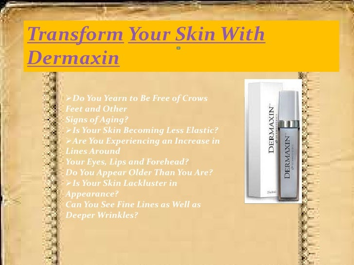 TransformYour Skin With  Dermaxin<br /><ul><li>Do You Yearn to Be Free of Crows Feet and OtherSigns of Aging?