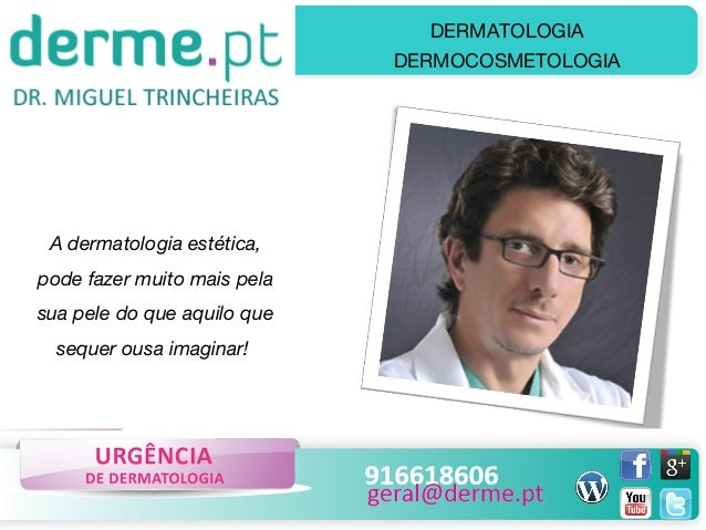 DERMATOLOGIA DERMOCOSMETOLOGIA  A dermatologia estética, pode fazer muito mais pela sua pele do que aquilo que sequer ousa...