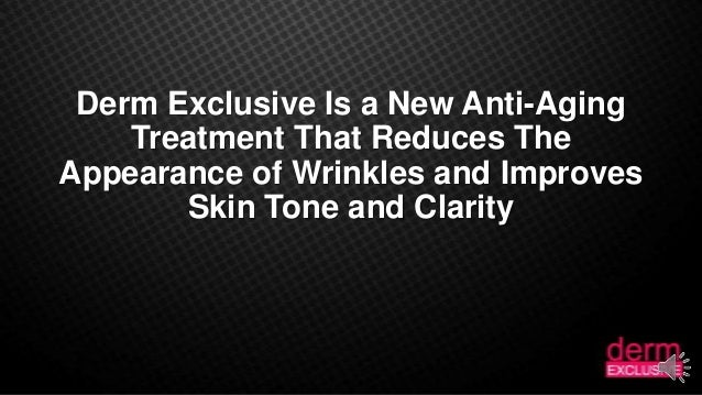 Derm Exclusive Is a New Anti-AgingTreatment That Reduces TheAppearance of Wrinkles and ImprovesSkin Tone and Clarity
