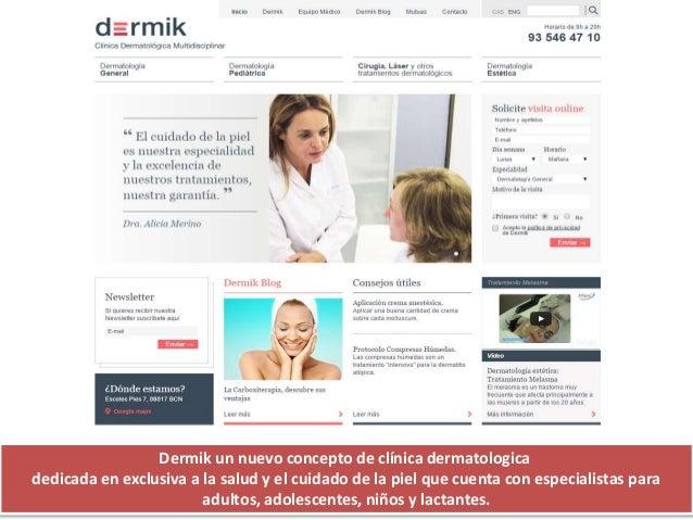 Dermik un nuevo concepto de clínica dermatologica dedicada en exclusiva a la salud y el cuidado de la piel que cuenta con ...