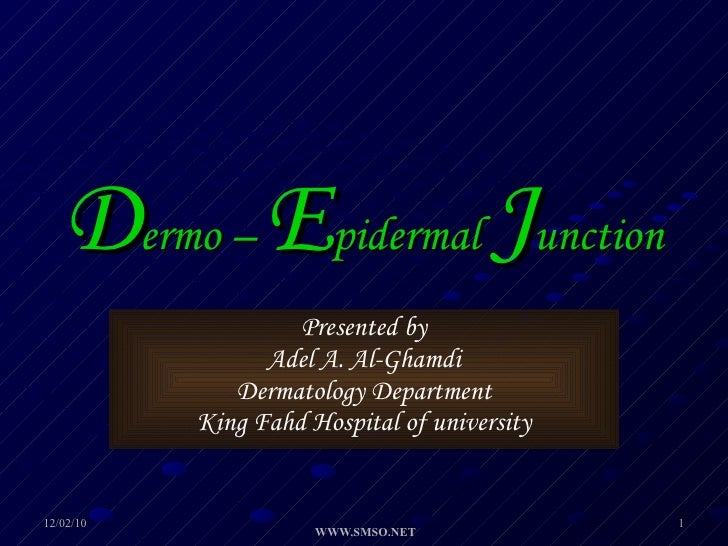 D ermo –  E pidermal  J unction   Presented by Adel A. Al-Ghamdi Dermatology Department King Fahd Hospital of university