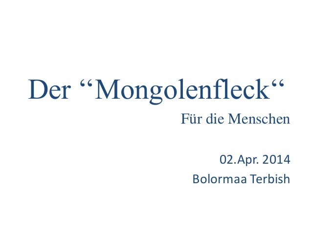 Der ''Mongolenfleck'' Für die Menschen 02.Apr. 2014 Bolormaa Terbish