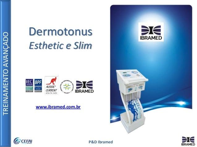 TREINAMENTOAVANÇADO P&D Ibramed Dermotonus Esthetic e Slim www.ibramed.com.br