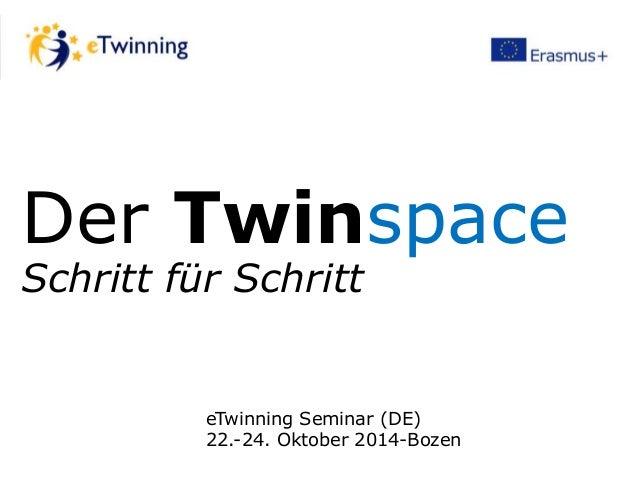 Der Twinspace  Schritt für Schritt  eTwinning Seminar (DE)  22.-24. Oktober 2014-Bozen