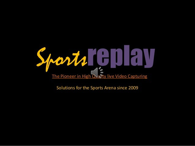 Sportsreplay The Pioneer in High Quality live Video Capturing Solutions for the Sports Arena since 2009