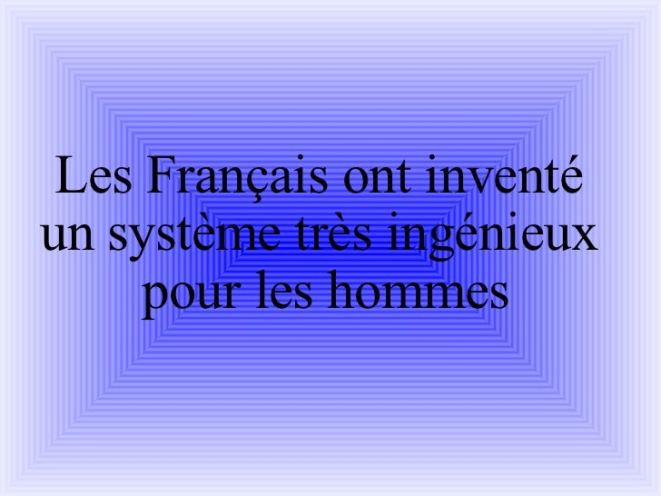 Les Français ont inventé  un système très ingénieux  pour les hommes