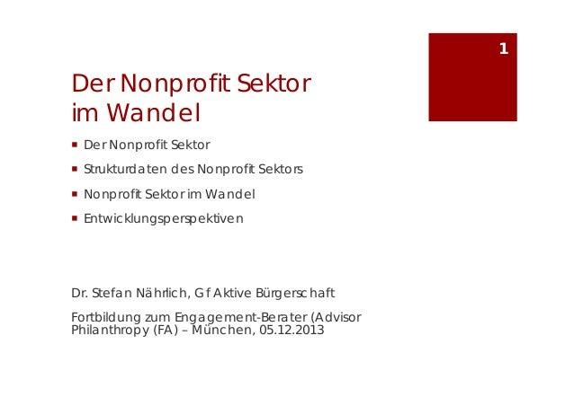1  Der Nonprofit Sektor im Wandel  Der Nonprofit Sektor  Strukturdaten des Nonprofit Sektors  Nonprofit Sektor im Wande...