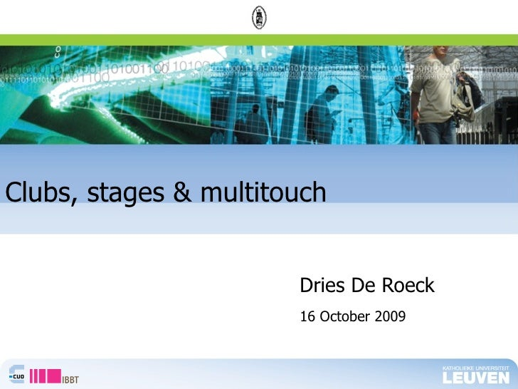 Clubs, stages & multitouch                          Dries De Roeck                        16 October 2009