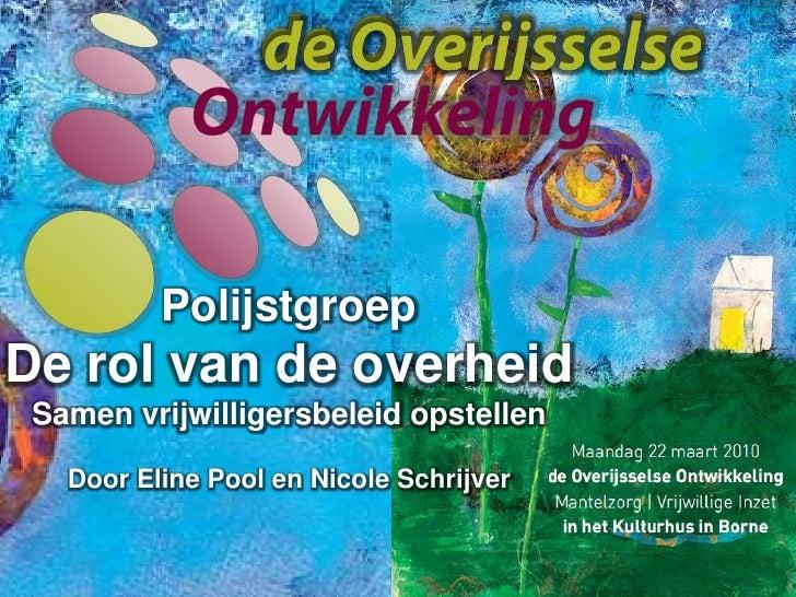 Polijstgroep<br />De rol van de overheid<br />Samenvrijwilligersbeleidopstellen<br />Door Eline Pool en Nicole Schrijver<b...
