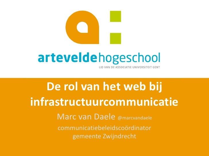 De rol van het web bijinfrastructuurcommunicatie    Marc van Daele @marcvandaele    communicatiebeleidscoördinator        ...