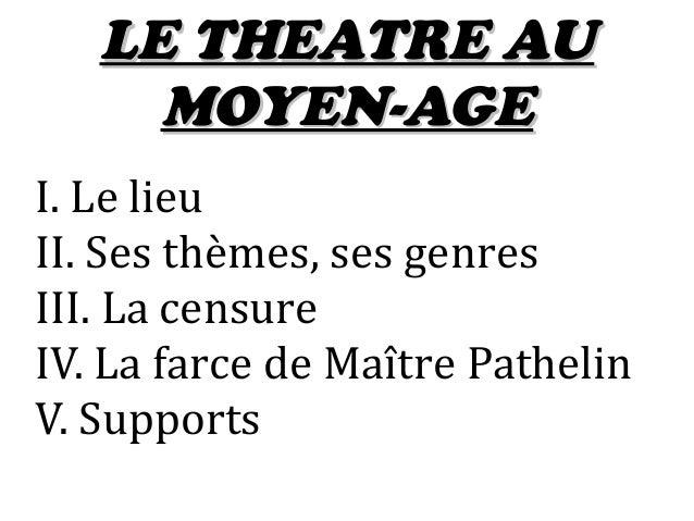 LE THEATRE AULE THEATRE AU MOYEN-AGEMOYEN-AGE I. Le lieu II. Ses thèmes, ses genres III. La censure IV. La farce de Maître...