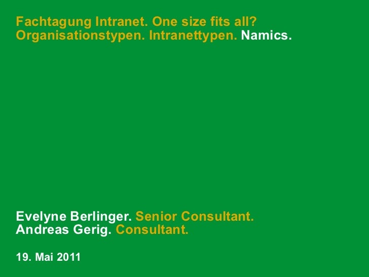 Fachtagung Intranet. One size fits all? Organisationstypen. Intranettypen.  Namics. Evelyne Berlinger.  Senior Consultant....