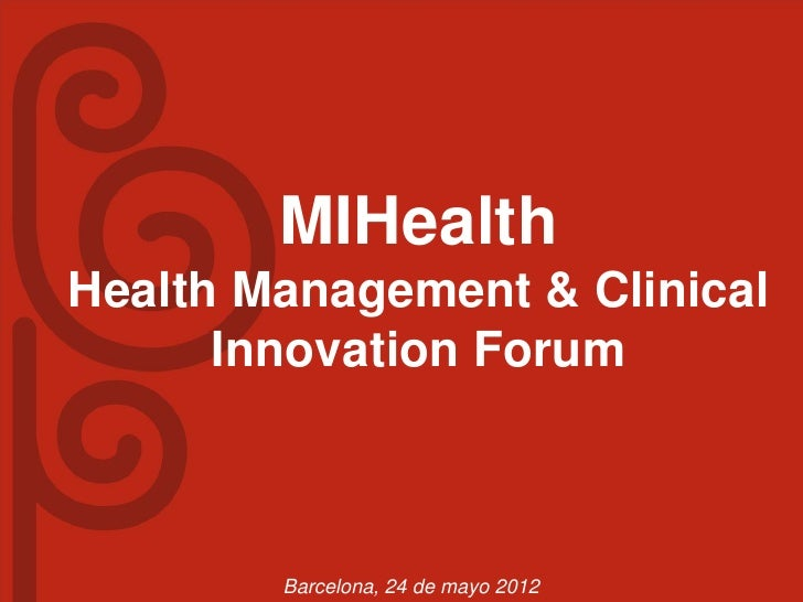 MIHealthHealth Management & Clinical      Innovation Forum        Barcelona, 24 de mayo 2012