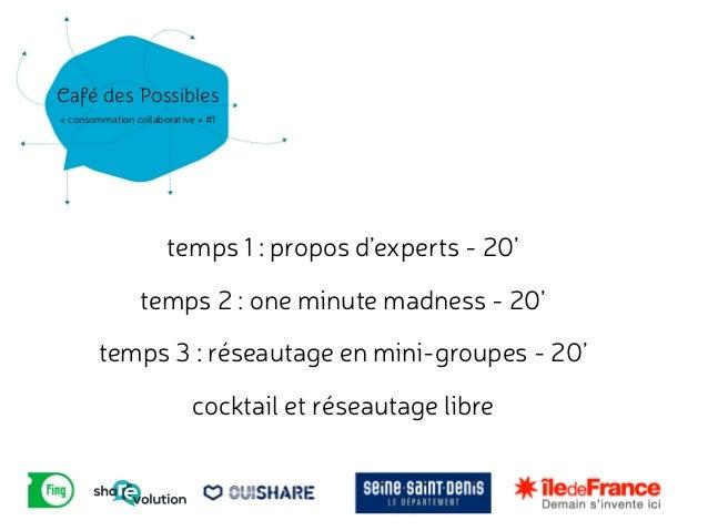 Café des Possibles  « consommation c!ollaborative » #1  temps 1 : propos d'experts - 20'  temps 2 : one minute madness - 2...