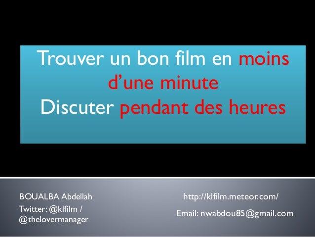 Merci de votre attention  BOUALBA Abdellah  http://klfilm.meteor.com/  Twitter: @klfilm  /  @thelovermanager Email: nwabdo...