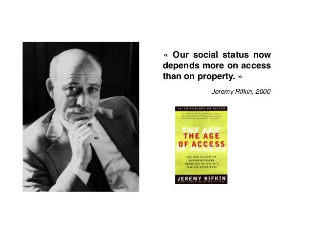 « Our social status now  depends more on access  than on property. »  Jeremy Rifkin, 2000
