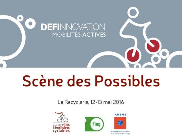 Scène des Possibles MOBILITÉS ACTIVES La Recyclerie, 12-13 mai 2016