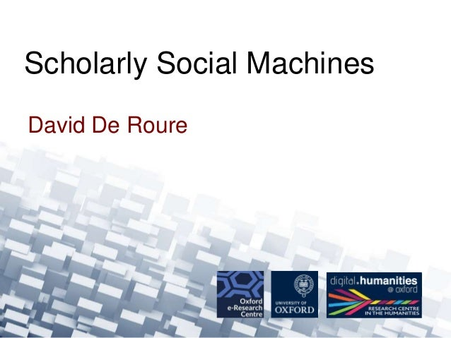 David De Roure Scholarly Social Machines