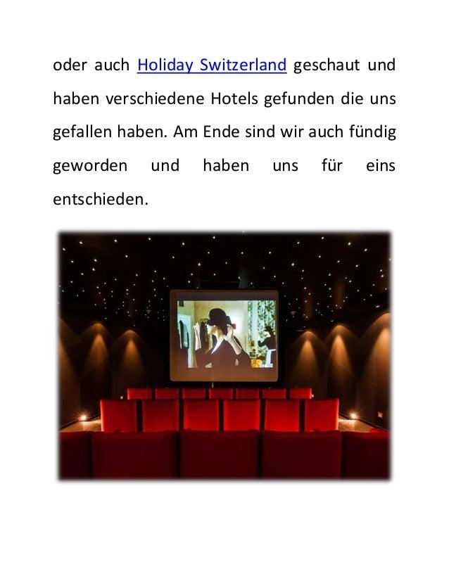 oder auch Holiday Switzerland geschaut und  haben verschiedene Hotels gefunden die uns  gefallen haben. Am Ende sind wir a...