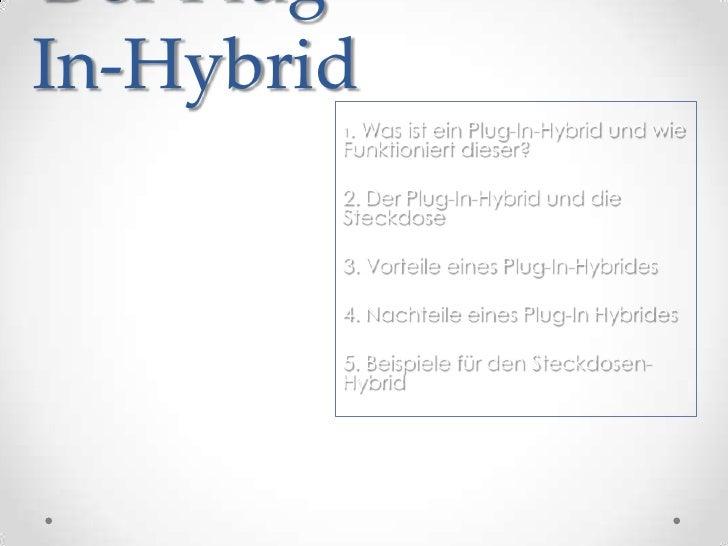 Der Plug-In-Hybrid        1. Was ist ein Plug-In-Hybrid und wie        Funktioniert dieser?        2. Der Plug-In-Hybrid u...