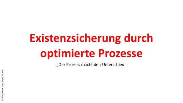 """©ObilityGmbH,FrankSiegel,09.2016 Existenzsicherung durch optimierte Prozesse """"Der Prozess macht den Unterschied"""""""