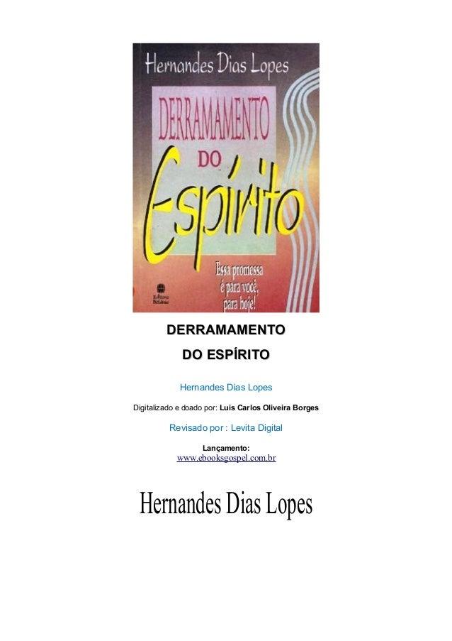 DERRAMAMENTODERRAMAMENTO DO ESPÍRITODO ESPÍRITO Hernandes Dias Lopes Digitalizado e doado por: Luis Carlos Oliveira Borges...
