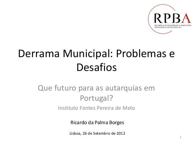 Derrama Municipal: Problemas e Desafios Que futuro para as autarquias em Portugal? Instituto Fontes Pereira de Melo Ricard...
