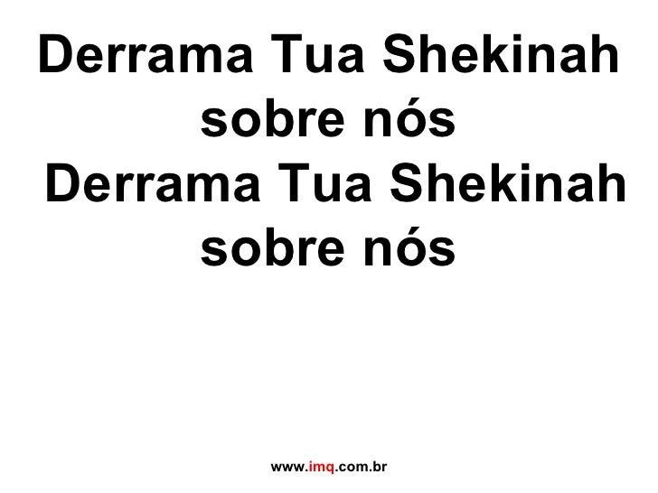 Derrama Tua Shekinah sobre nós  Derrama Tua Shekinah sobre nós www. imq .com.br