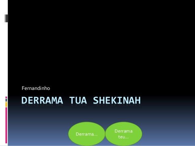 DERRAMA TUA SHEKINAH Fernandinho Derrama... Derrama teu...
