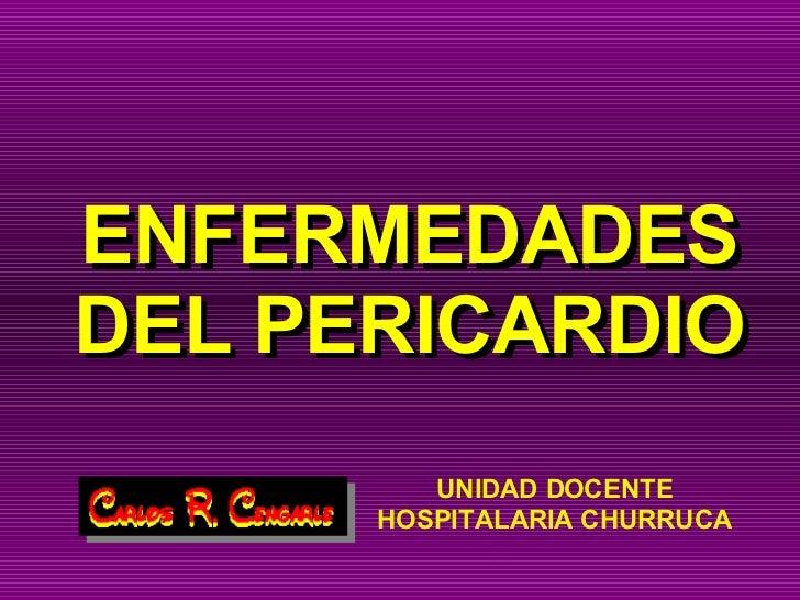 ENFERMEDADES DEL PERICARDIO ENFERMEDADES DEL PERICARDIO UNIDAD DOCENTE HOSPITALARIA CHURRUCA