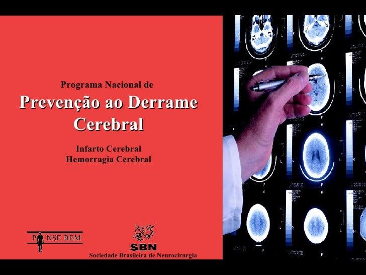 Programa Nacional de   Prevenção ao Derrame Cerebral Infarto Cerebral  Hemorragia Cerebral   Sociedade Brasileira de Neuro...